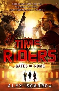 Timeriders Gates Of Rome Book 5: Gates Of Rome