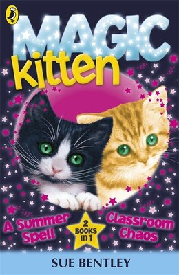 Book Magic Kitten: A Summer Spell And Classroom Chaos Bind Up by Sue Bentley