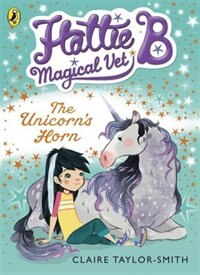 The Hattie B Magical Vet Unicorn's Horn Book 2 by Claire Taylor-smith