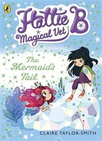 The Hattie B Magical Vet Mermaid's Tail Book 4 by Claire Taylor-smith