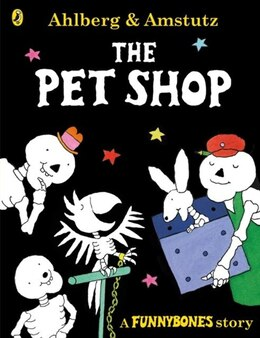 Book Funnybones: The Pet Shop: A Funnybones Story by Allan Ahlberg