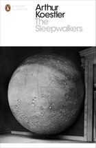 Penguin Modern Classics The Sleepwalkers: A History Of Man's Changing Vision Of The Universe