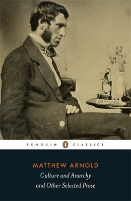 Book Penguin Classics Culture And Anarchy And Other Selected Prose by Matthew Arnold