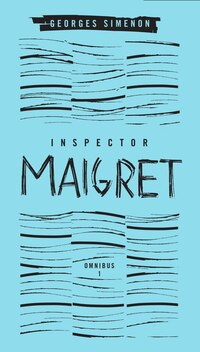 Inspector Maigret Omnibus: Volume 1: Pietr The Latvian; The Hanged Man Of Saint-pholien; The Carter…