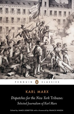 Book Dispatches For The New York Tribune: Selected Journalism Of Karl Marx by Karl Marx