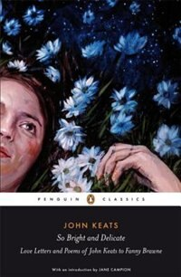 Penguin Classics So Bright And Delicate: Love Letters And Poems Of John Keats To Fanny Brawne