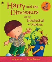 Harry And Dinosaurs And The Bucketful Of Stories