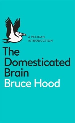 Book A Pelican Introduction The Domesticated Brain by Bruce Hood