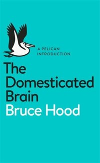 A Pelican Introduction The Domesticated Brain