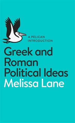 Book A Pelican Introduction Greek And Roman Political Ideas by Melissa Lane