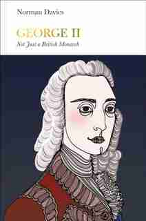 George Ii (penguin Monarchs): Not Just A British Monarch by Norman Davies
