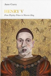 Book Henry V (penguin Monarchs): From Playboy Prince To Warrior King by Anne Curry