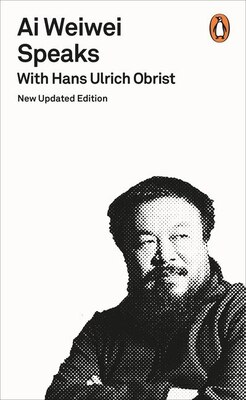 Book Ai Weiwei Speaks: With Hans Ulrich Obrist by Hans Ulrich Obrist