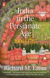 India In The Persianate Age: 1000-1765 by Richard M. Eaton