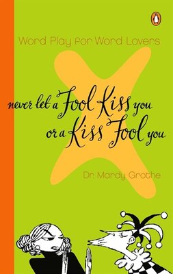 Book Never Let A Fool Kiss You Or A Kiss Fool You: Word Play For Word Lovers by Mardy Grothe