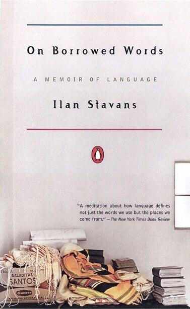 On Borrowed Words: A Memoir Of Language by Ilan Stavans