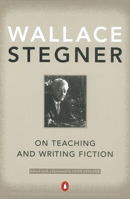 Book On Teaching And Writing Fiction by Wallace Stegner