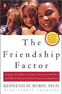The Friendship Factor: Helping Our Children Navigate Their Social World--and Why It Matters For Their Success And Happiness by Kenneth Rubin