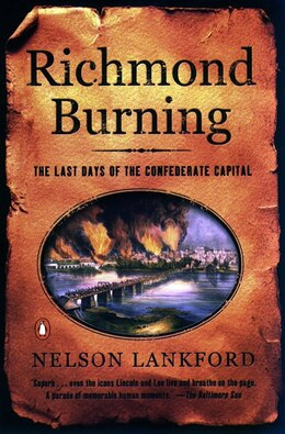 Book Richmond Burning: The Last Days Of The Confederate Capital by Nelson Lankford