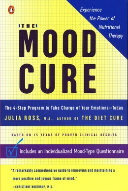 Book The Mood Cure: The 4-step Program To Take Charge Of Your Emotions--today by Julia Ross