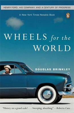 Book Wheels For The World: Henry Ford, His Company, And A Century Of Progress by Douglas G. Brinkley