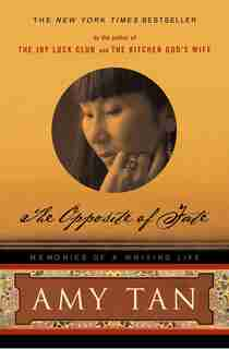 The Opposite Of Fate: Memories Of A Writing Life by Amy Tan