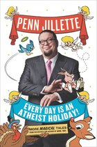 Every Day Is An Atheist Holiday!: More Magical Tales From The Bestselling Author Of God, No!