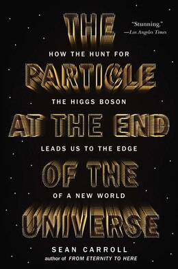 Book The Particle At The End Of The Universe: How The Hunt For The Higgs Boson Leads Us To The Edge Of A… by Sean Carroll