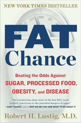 Book Fat Chance: Beating The Odds Against Sugar, Processed Food, Obesity, And Disease by Robert H. Lustig