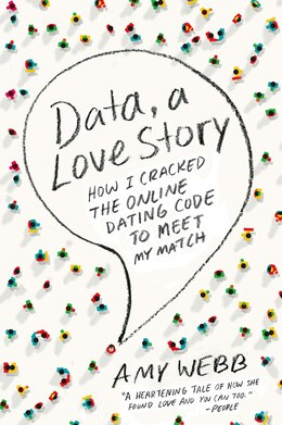 Book Data, A Love Story: How I Cracked The Online Dating Code To Meet My Match by Amy Webb