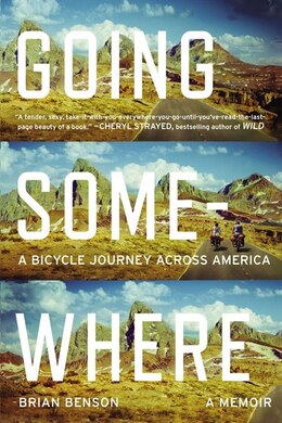 Book Going Somewhere: A Bicycle Journey Across America by Brian Benson
