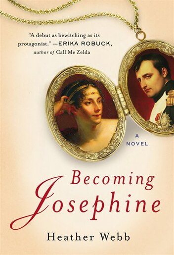 Becoming Josephine: A Novel de Heather Webb