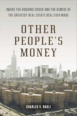 Book Other People's Money: Inside The Housing Crisis And The Demise Of The Greatest Real Estate Deal… by Charles V. Bagli