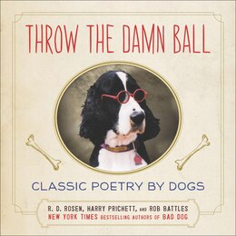 Book Throw The Damn Ball: Classic Poetry By Dogs by R. D. Rosen