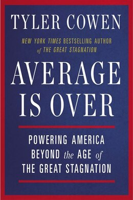 Book Average Is Over: Powering America Beyond The Age Of The Great Stagnation by Tyler Cowen