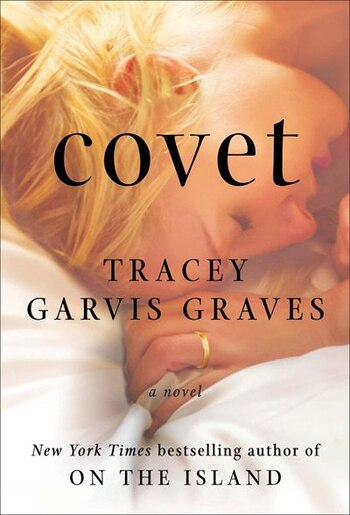 Covet: A Novel by Tracey Garvis Graves