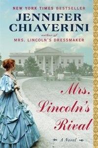 Book Mrs. Lincoln's Rival: A Novel by Jennifer Chiaverini