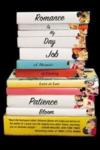 Book Romance Is My Day Job: A Memoir Of Finding Love At Last by Patience Bloom