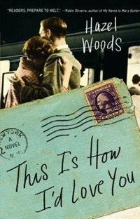This Is How I'd Love You: A Novel by Hazel Woods
