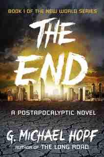 The End: A Postapocalyptic Novel by G. Michael Hopf