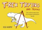 T-rex Trying And Trying: The Unfortunate Trials Of A Modern Prehistoric Family