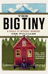 Book The Big Tiny: A Built-it-myself Memoir by Dee Williams