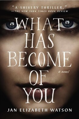 Book What Has Become Of You: A Novel by Jan Elizabeth Watson