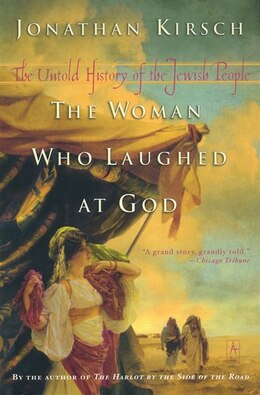 Book The Woman Who Laughed At God: The Untold History Of The Jewish People by Jonathan Kirsch