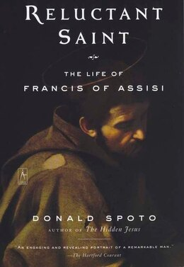 Book Reluctant Saint: The Life Of Francis Of Assisi by DONALD SPOTO