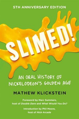 Book Slimed!: An Oral History Of Nickelodeon?s Golden Age by Mathew Klickstein