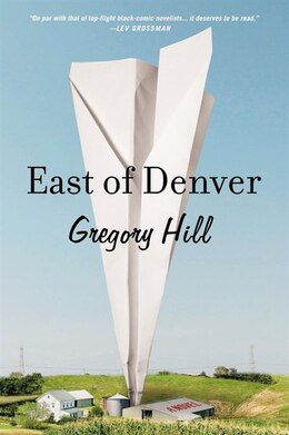 Book East Of Denver: A Novel by Gregory Hill