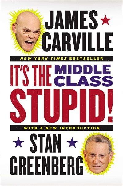 It's The Middle Class, Stupid! by James Carville