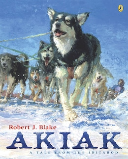 Book Akiak: A Tale From The Iditarod by Robert J. Blake