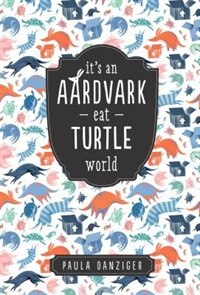 Book It's An Aardvark-eat-turtle World by Paula Danziger